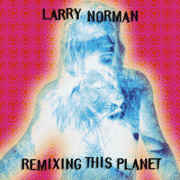 Larry Norman Remixing This Planet